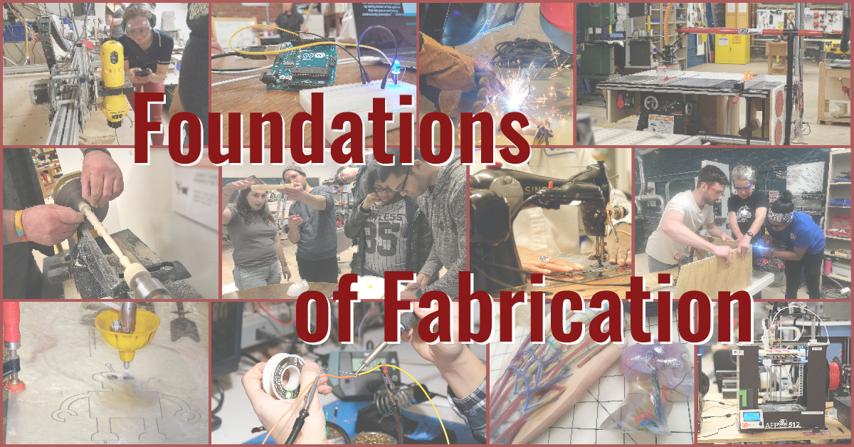 The words Foundations of Fabrication on top of a collage of images of woodworking, textiles, electronics, casting and plastics, and metal working,.